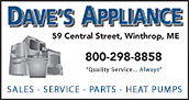 Dave's Appliance is a locally owned Maine business. We specialize in appliance sales and service. Great selection and factory direct pricing guarantees value for the customer.