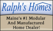 Ralph's Homes is Maine's premiere modular and manufactured home dealer!
